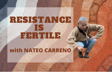 Background photo is a of different colors of soil including browns, reds, white and dark grey. There is a cut-out image of a person squatting down as if they're examining something. The overlying text reads, Resistance is Fertile with Nateo Carreno